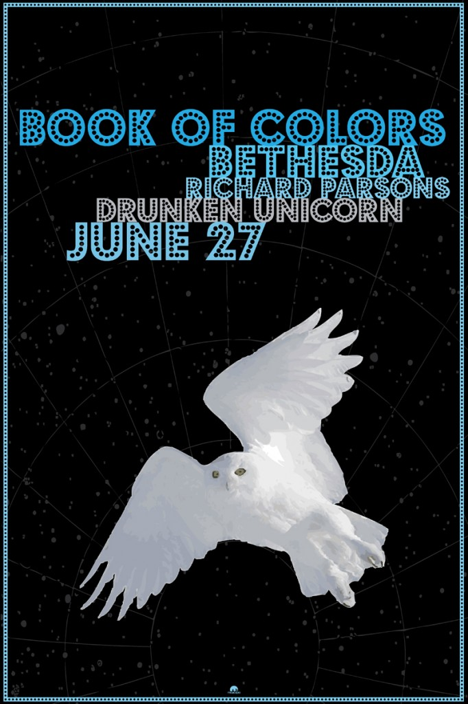 Book of Colors, Bethesda, Richard Parsons - Drunken Unicorn - 6/27/13