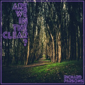 Richard Parsons  - Are We In The Clear